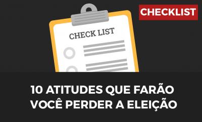 Checklist: 10 atitudes que te farão perder a eleição